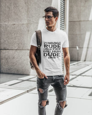 Zindagi Rude Hai Phir Bhi Hum Dude hai White Pure Cotton Tshirt for Men 2
