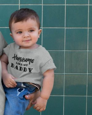 Handsome Like My Daddy Pure Cotton Tshirt For Toddlers Grey