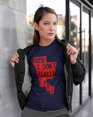 Dude I Don't Really Care Pure Cotton Tshirt for Women Dark Blue