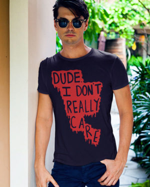 Dude I Really Don't Care Pure Cotton Tshirt for Men Dark Blue