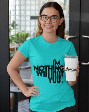 Nothing Without You Pure Cotton Tshirt For Women Blue